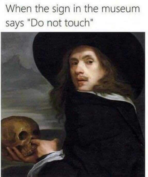 """Text - When the sign in the museum says """"Do not touch"""""""