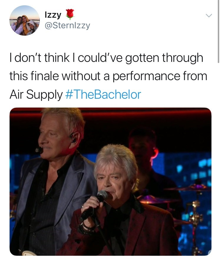 Text - Izzy @Sternlzzy I don't think I could've gotten through this finale without a performance from Air Supply #TheBachelor