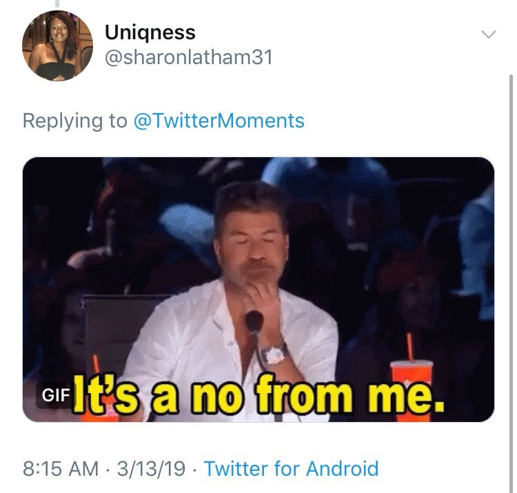 Text - Uniqness @sharonlatham31 Replying to @TwitterMoments lt's a no from me GIF 8:15 AM 3/13/19 Twitter for Android