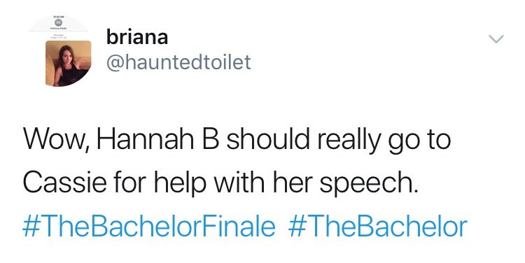 Text - w briana @hauntedtoilet Wow, Hannah B should really go to Cassie for help with her speech. #TheBachelorFinale #TheBachelor