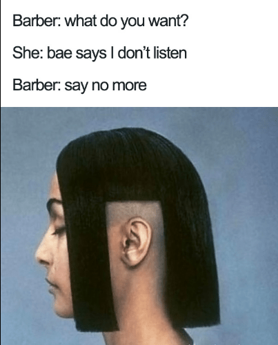 Hair - Barber: what do you want? She: bae says I don't listen Barber: say no more