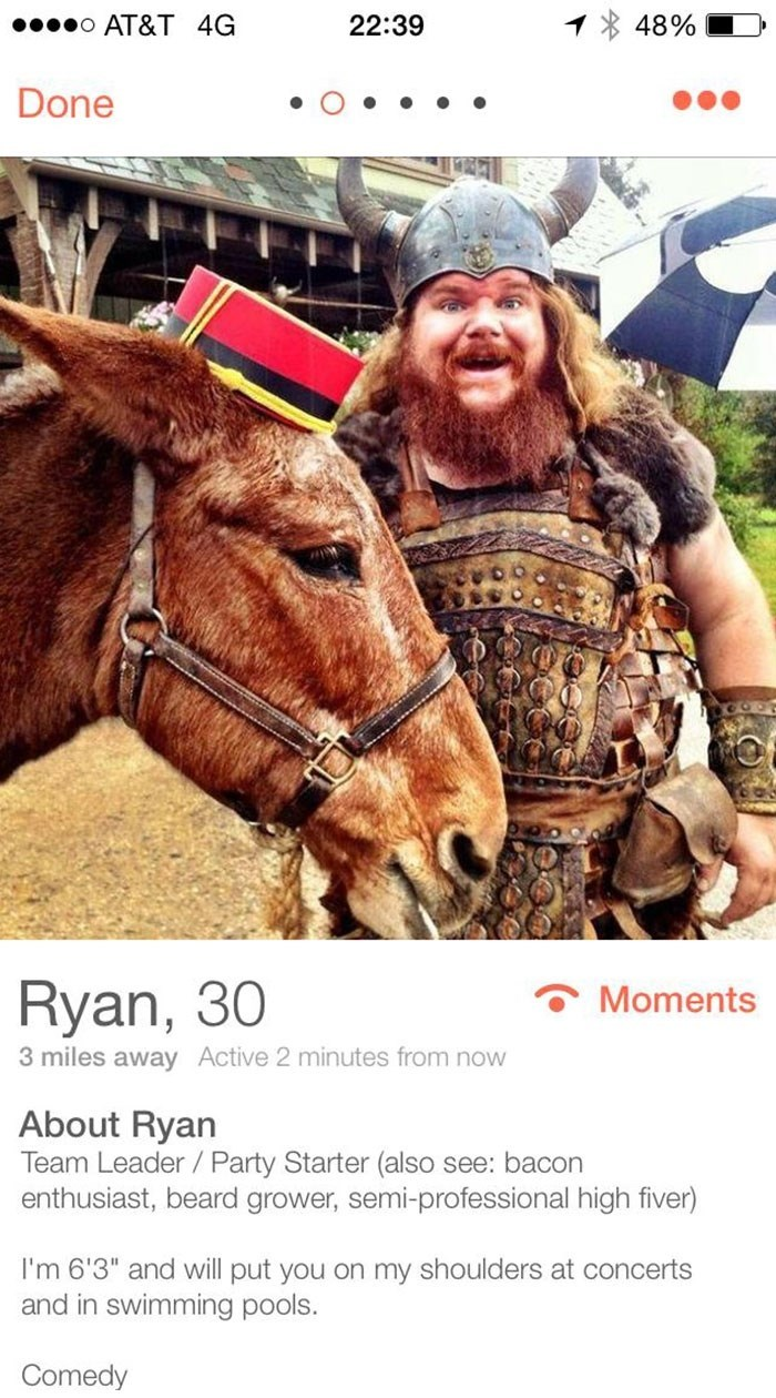 "picture guy in viking outfit next to horse Ryan, 30 Moments 3 miles away Active 2 minutes from now About Ryan Team Leader Party Starter (also see: bacon enthusiast, beard grower, semi-professional high fiver) I'm 6'3"" and will put you on my shoulders at concerts and in swimming pools. Comedy"
