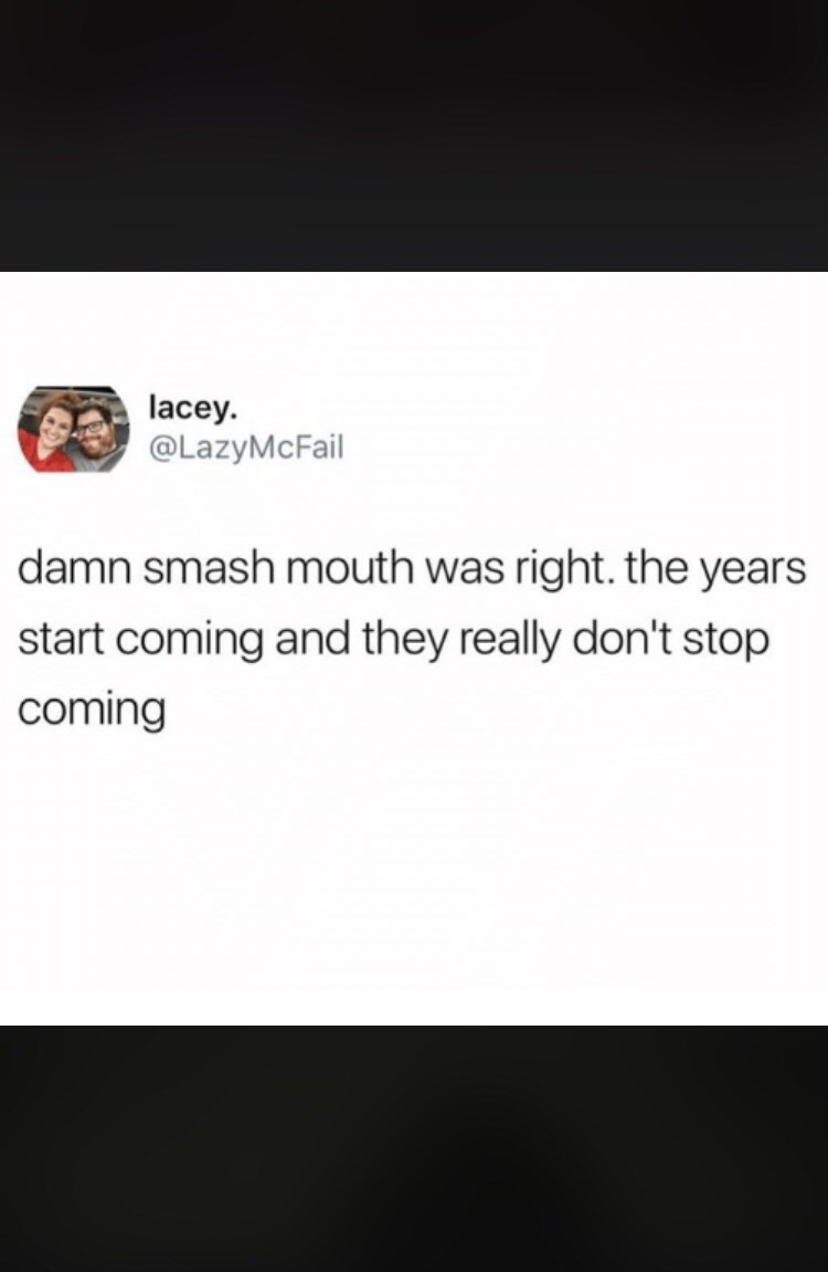 Text - Text - lacey @LazyMcFail damn smash mouth was right. the years start coming and they really don't stop coming