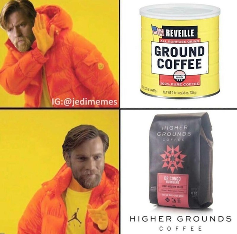 Text - Yellow - REVEILLE ALL PURPOSE GRIND GROUND COFFEE tuARANTEER ouALITY 100% PURE COFFEE PE MKERS NET WT 2 b 1 oz (33 z/935 IG:@jedimemes HIGHER GROUNDS COFFEE DR CONGO MUUNGAND LICME S 12 02 HIGHER GROUNDS c OFFEE