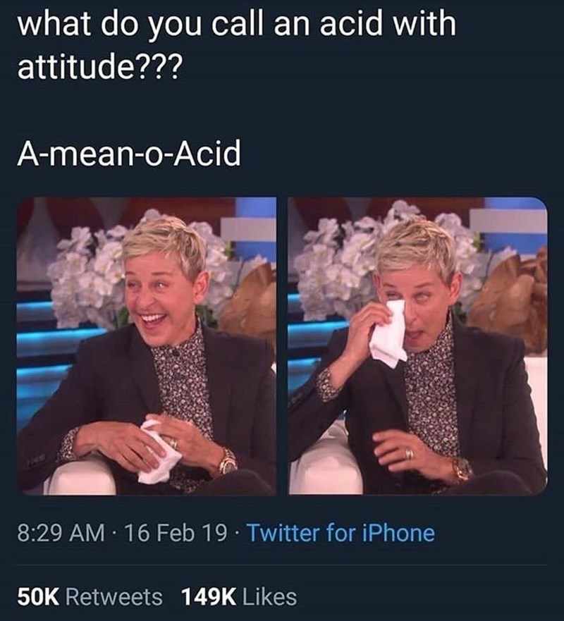 Text - Photo caption - what do you call an acid with attitude??? A-mean-o-Acid 8:29 AM 16 Feb 19 Twitter for iPhone 50K Retweets 149K Likes