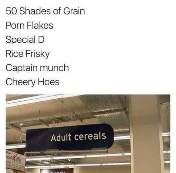 Text - Product - 50 Shades of Grain Porn Flakes Special D Rice Frisky Captain munch Cheery Hoes Adult cereals