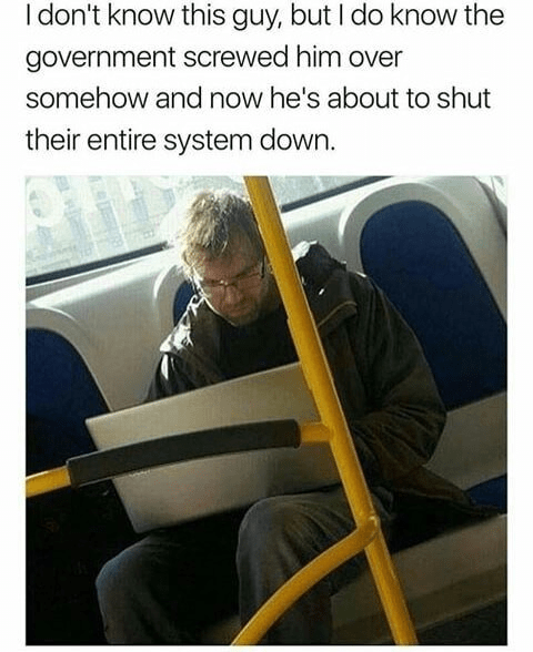 Text - Transport - I don't know this guy, but I do know the government screwed him over somehow and now he's about to shut their entire system down.