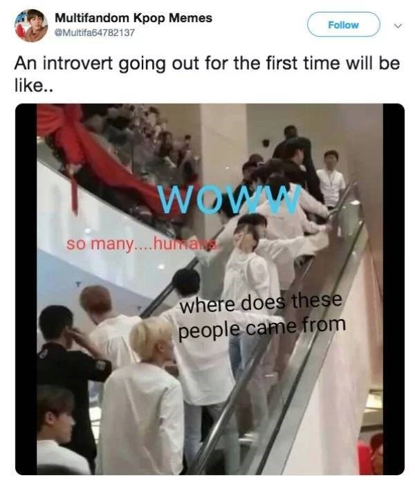 Advertising - Multifandom Kpop Memes Follow @Multifa64782137 An introvert going out for the first time will be like. WOW so many....hua where does these people came from