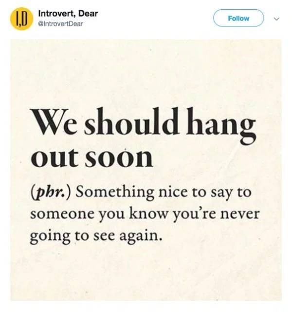 Text - Introvert, Dear Follow @lntrovertDear We should hang out soon (phr.) Something nice to say to someone you know you're never going to see again