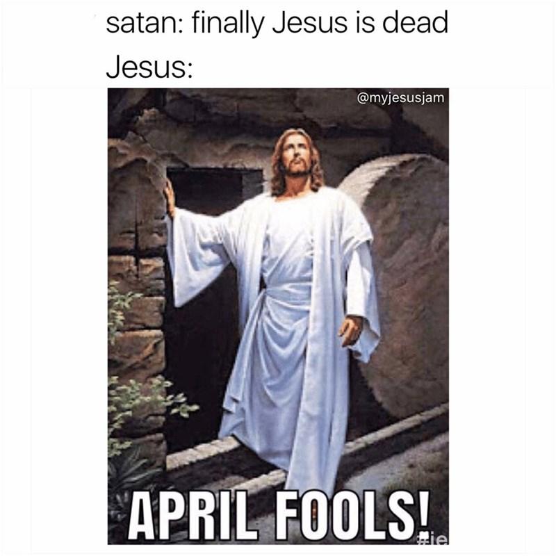 Photo caption - satan: finally Jesus is dead Jesus: @myjesusjam APRIL FOOLS! die