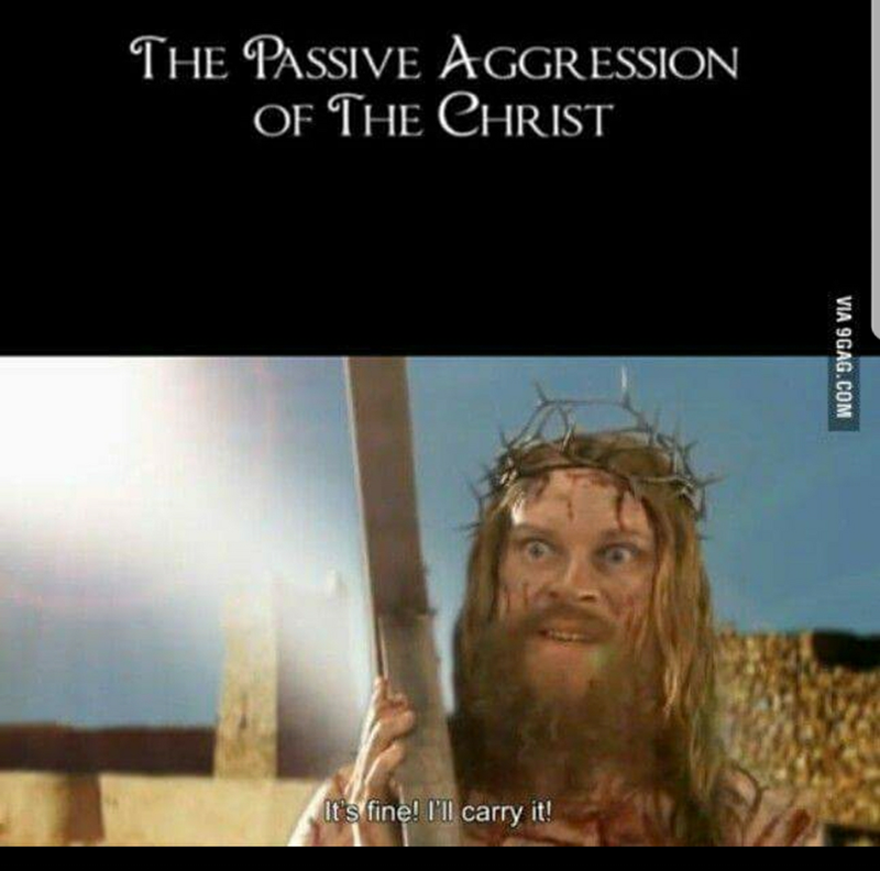 Facial hair - THE PASSIVE AGGRESSION OF THE CHRIST It s fine! I'll carry it!