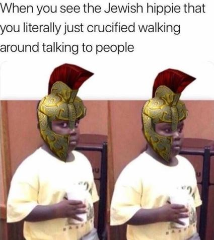 Helmet - When you see the Jewish hippie that you literally just crucified walking around talking to people