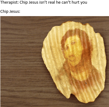 """Caption that reads, """"Therapist: Chip Jesus isn't real, he can't hurt you; Chip Jesus: ..."""" above a pic of Jesus appearing to be imprinted on a chip"""