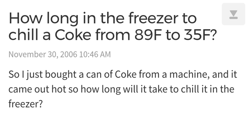 Text - How long chill a Coke from 89F to 35F? in the freezer to November 30, 2006 10:46 AM So l just bought a can of Coke from a machine, and it came out hot so how long will it take to chill it in the freezer?