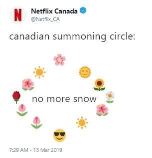Text - Netflix Canada N @Netflix CA canadian summoning circle: no more snow 7:29 AM 13 Mar 2019