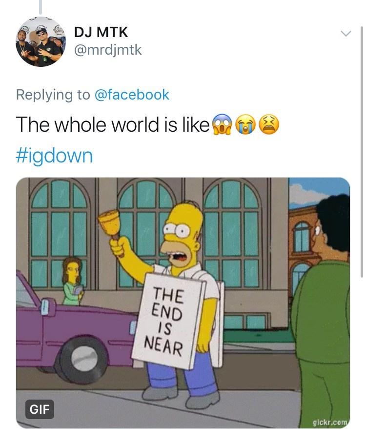 Cartoon - DJ MTK @mrdjmtk Replying to @facebook The whole world is like #igdown THE END IS NEAR gickr.com GIF