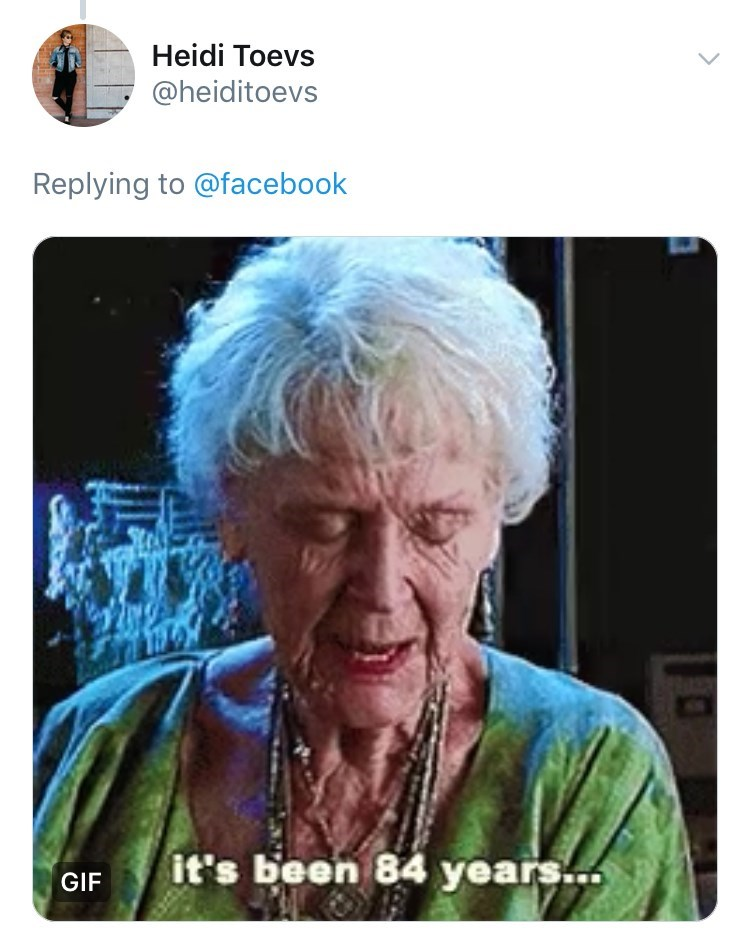 Text - Heidi Toevs @heiditoevs Replying to @facebook it's been 84 years... GIF