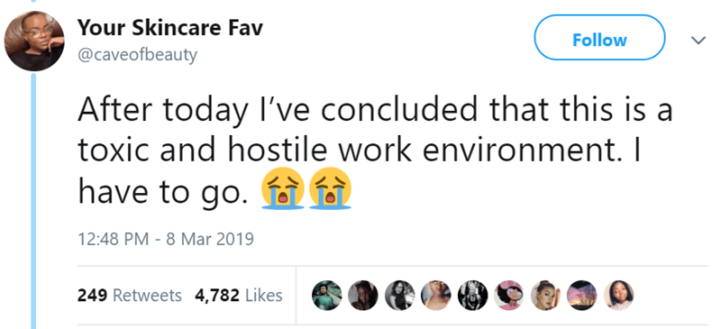 Text - Your Skincare Fav Follow @caveofbeauty After today I've concluded that this is a toxic and hostile work environment. I have to go. 12:48 PM 8 Mar 2019 249 Retweets 4,782 Likes