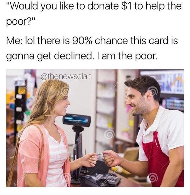 """Product - """"Would you like to donate $1 to help the poor?"""" Me: lol there is 90% chance this card is gonna get declined. I am the poor. @thenewsclan dreamitime dreamCime dreaebe"""
