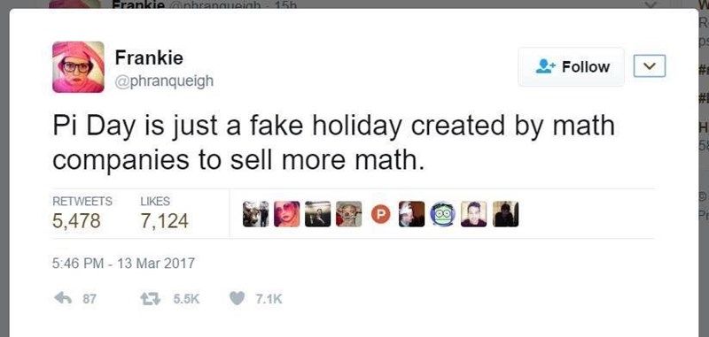 "Tweet that reads, ""Pi Day is just a fake holiday created by math companies to sell more math"""