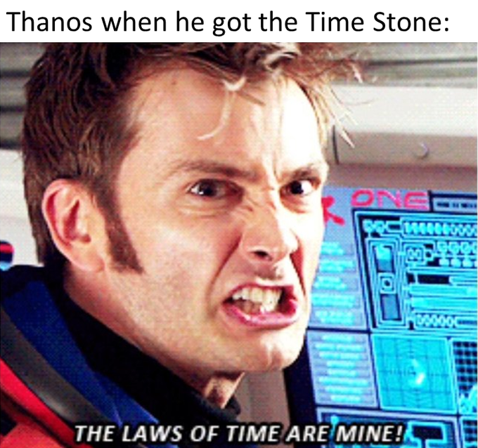 dank doctor who - Forehead - Thanos when he got the Time Stone: ONC 00000 THE LAWS OF TIME ARE MINE!