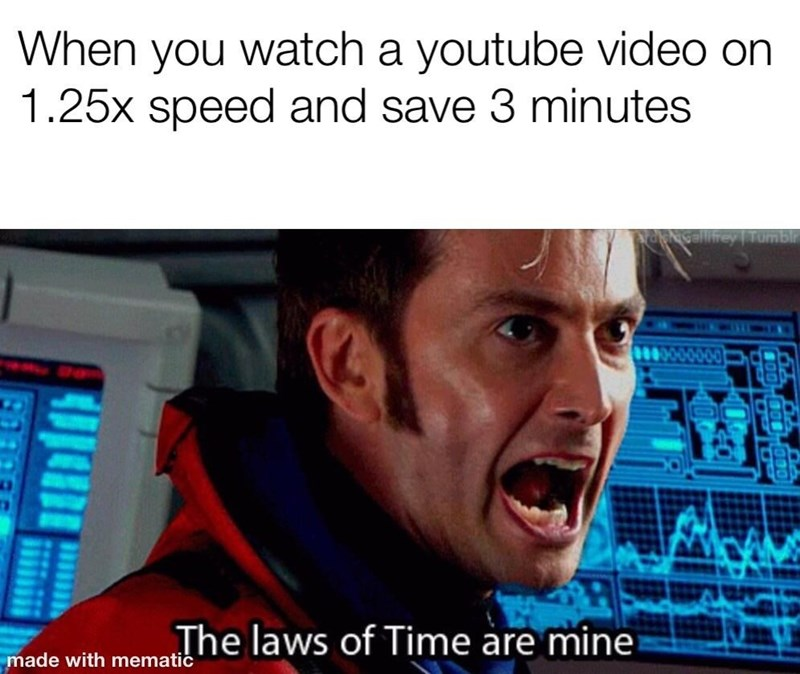 dank doctor who - Photo caption - When you watch a youtube video on 1.25x speed and save 3 minutes TUMB The laws of Time are mine made with mematic