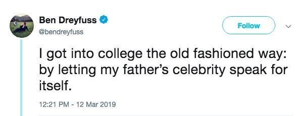 Text - Ben Dreyfuss Follow @bendreyfuss I got into college the old fashioned way: by letting my father's celebrity speak for itself. 12:21 PM 12 Mar 2019