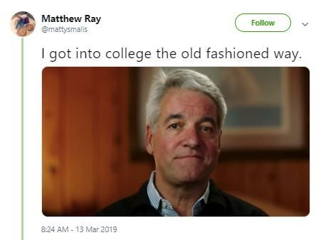 Text - Matthew Ray @mattysmalls Follow I got into college the old fashioned way. 8:24 AM- 13 Mar 2019