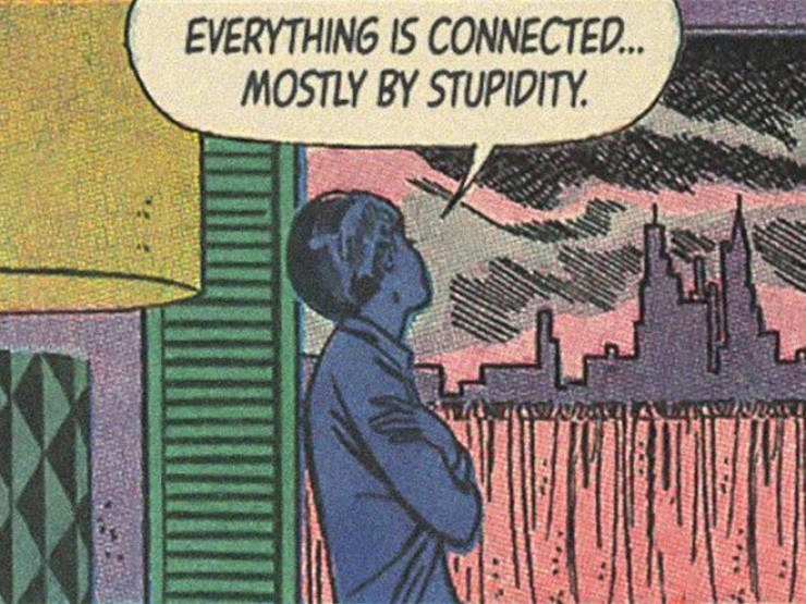Comics - EVERYTHING IS CONNECTED... MOSTLY BY STUPIDITY