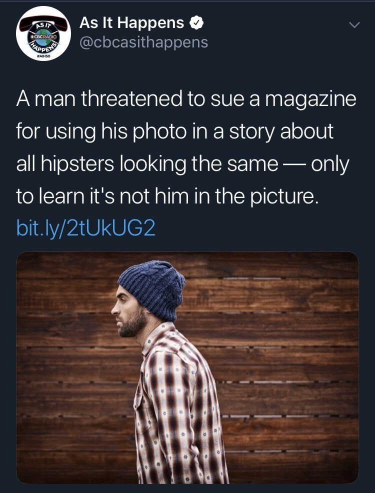 Text - As It Happens @cbcasithappens ASIT CBCRADIO EAPPENO AIHSO A man threatened to sue a magazine for using his photo in a story about all hipsters looking the same only to learn it's not him in the picture. bit.ly/21UKUG2