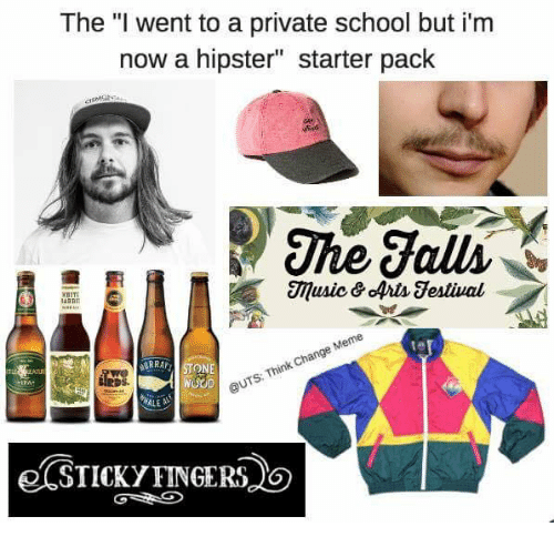 "Product - The ""I went to a private school but i'm now a hipster"" starter pack The Falls music&Arts Testival WBIT wan ARRAFT STONE @UTS: Think Change Meme WALE SIICKY FINGERS"