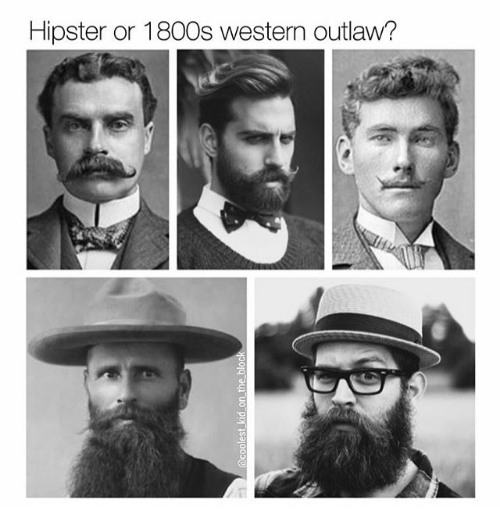Facial hair - Hipster or 1800s western outlaw? 1@coolest kid on the block