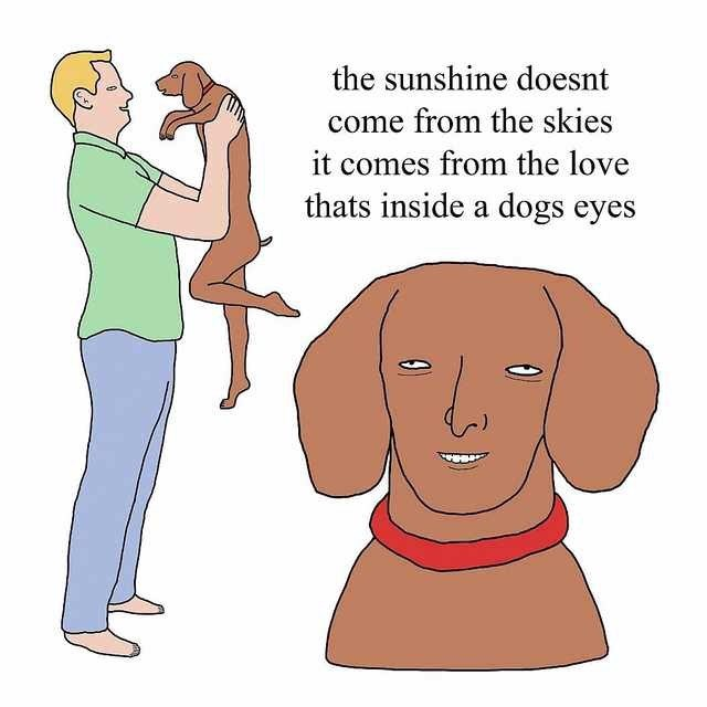 "Text that reads, ""The sunshine doesn't come from the skies, it comes from the love that's inside a dog's eyes"" above a creepy illustration of a dog's face"