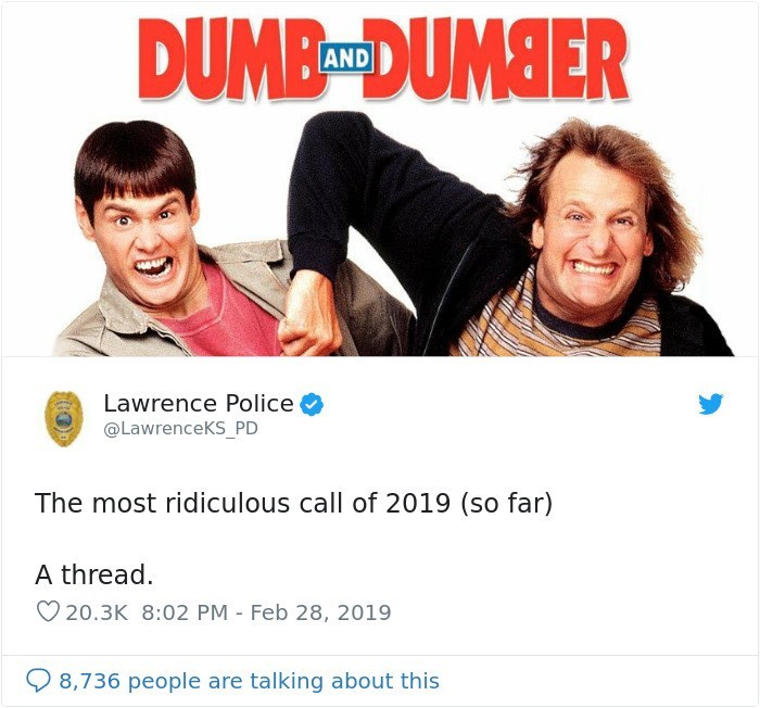 Facial expression - DUMB DUMAER AND Lawrence Police LawrenceKS_PD The most ridiculous call of 2019 (so far) A thread 20.3K 8:02 PM - Feb 28, 2019 8,736 people are talking about this