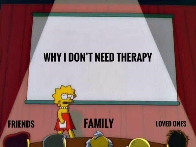 Cartoon - WHYI DON'T NEED THERAPY FAMILY FRIENDS LOVED ONES