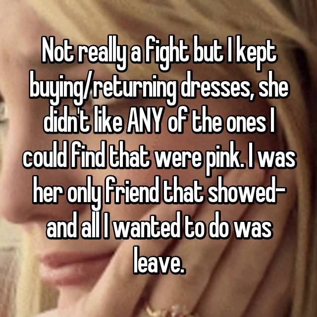 Text - Not real a fight but lkept buying/returning dresses, she didht like ANY of the ones Could Find that were pink.was her only friend that showed and all wanted to do was leave.
