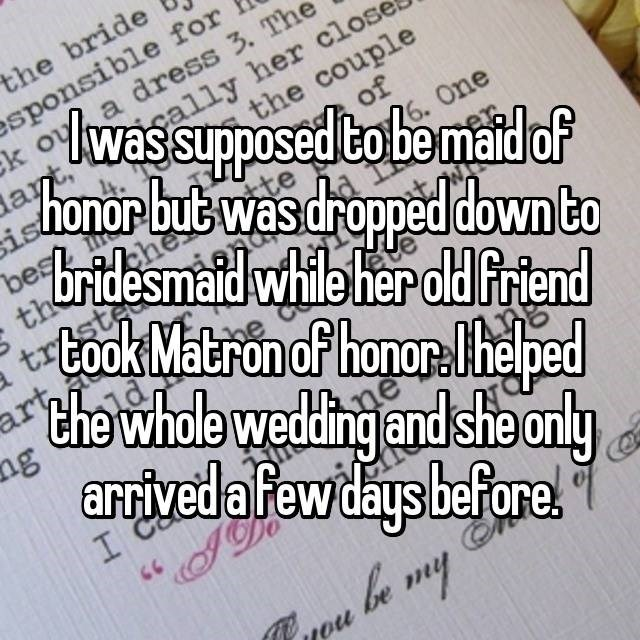Text - the bride sponsible for oWa ly her close honor bub was droped down to bridesmaid while her old friend took Matron of honorlheped the whole wedding and she only arrivedafewdaysbefore! dress 3. The supposed tobemaid of the couple of ay ist bes th trpste art ngu One 76. eve 1ou