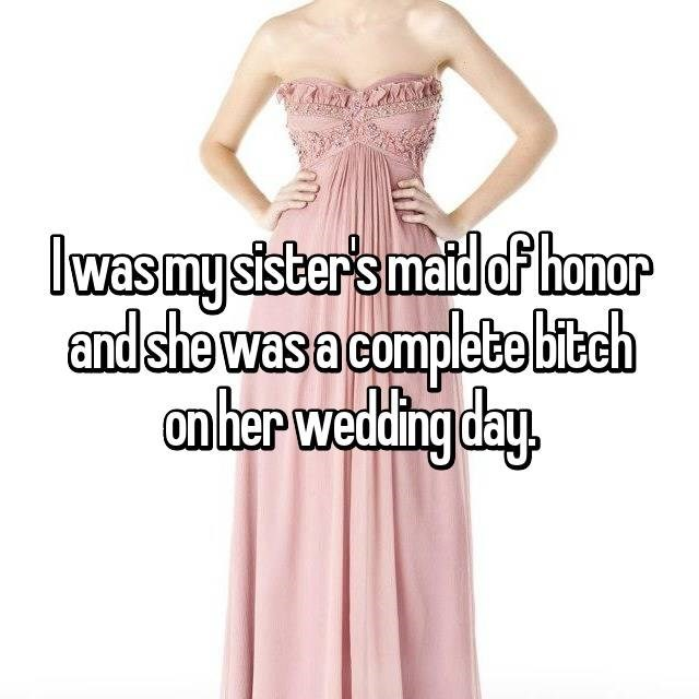 Clothing - Iwasmysister's maid of honor and she was a complete bitch anher wedding day