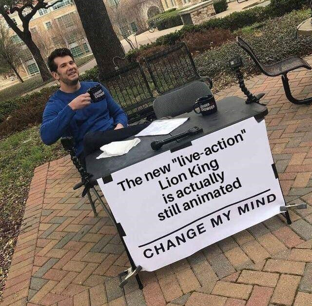 """Font - ioupa CRODE nsg eowDE The new """"live-action"""" Lion King is actually still animated CHANGE MY MIND"""