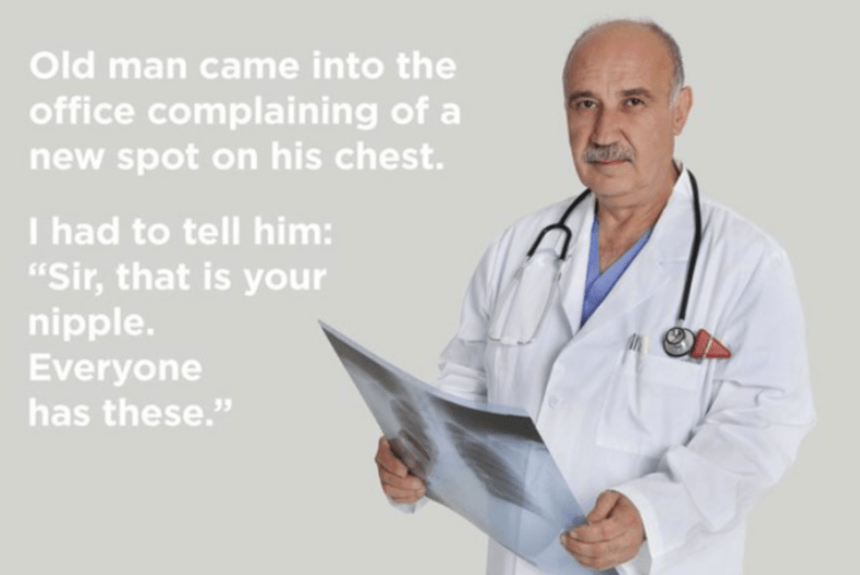 """Martial arts uniform - Old man came into the office complaining of a new spot on his chest. I had to tell him: """"Sir, that is your nipple. Everyone has these."""""""