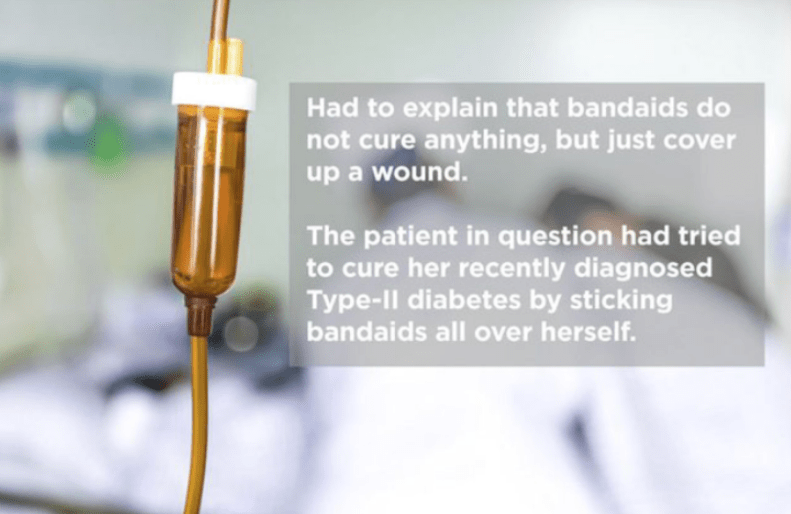 Product - Had to explain that bandaids do not cure anything, but just cover up a wound. The patient in question had tried to cure her recently diagnosed Type-ll diabetes by sticking bandaids all over herself.