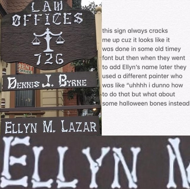 """design fail - Text - LAM BFFICES this sign always cracks me up cuz it looks like it was done in some old timey font but then when they went to add Ellyn's name later they used a different painter who was like """"uhhhh i dunno how to do that but what about some halloween bones instead T26 PRENT OFFICE DENNES BYRNE ELLYN M. LAZAR ELLYN N"""