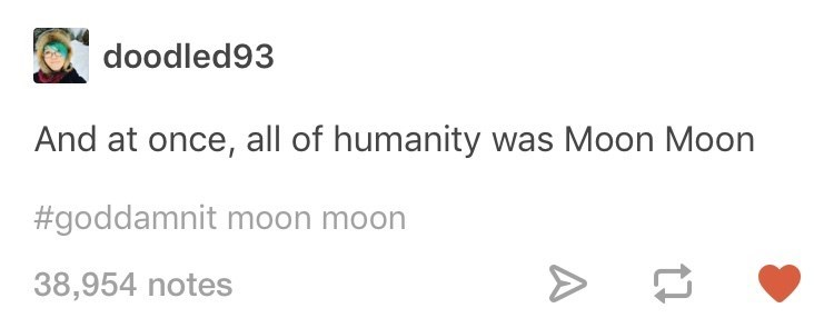 Text - doodled93 And at once, all of humanity was Moon Moon #goddamnit moon moon > 38,954 notes