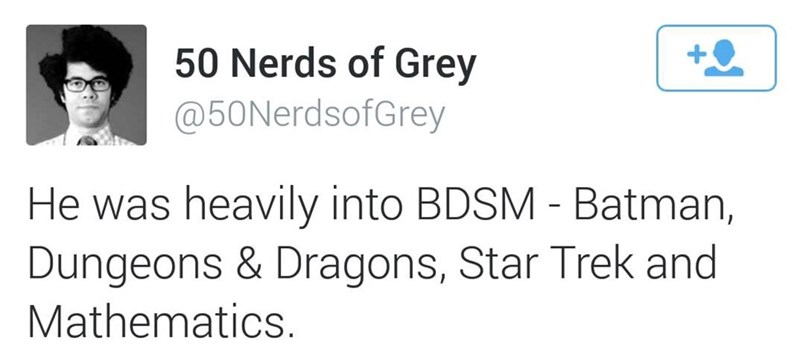 Text - 50 Nerds of Grey @50NerdsofGrey heavily into BDSM - Batman, He was Dungeons & Dragons, Star Trek and Mathematics.