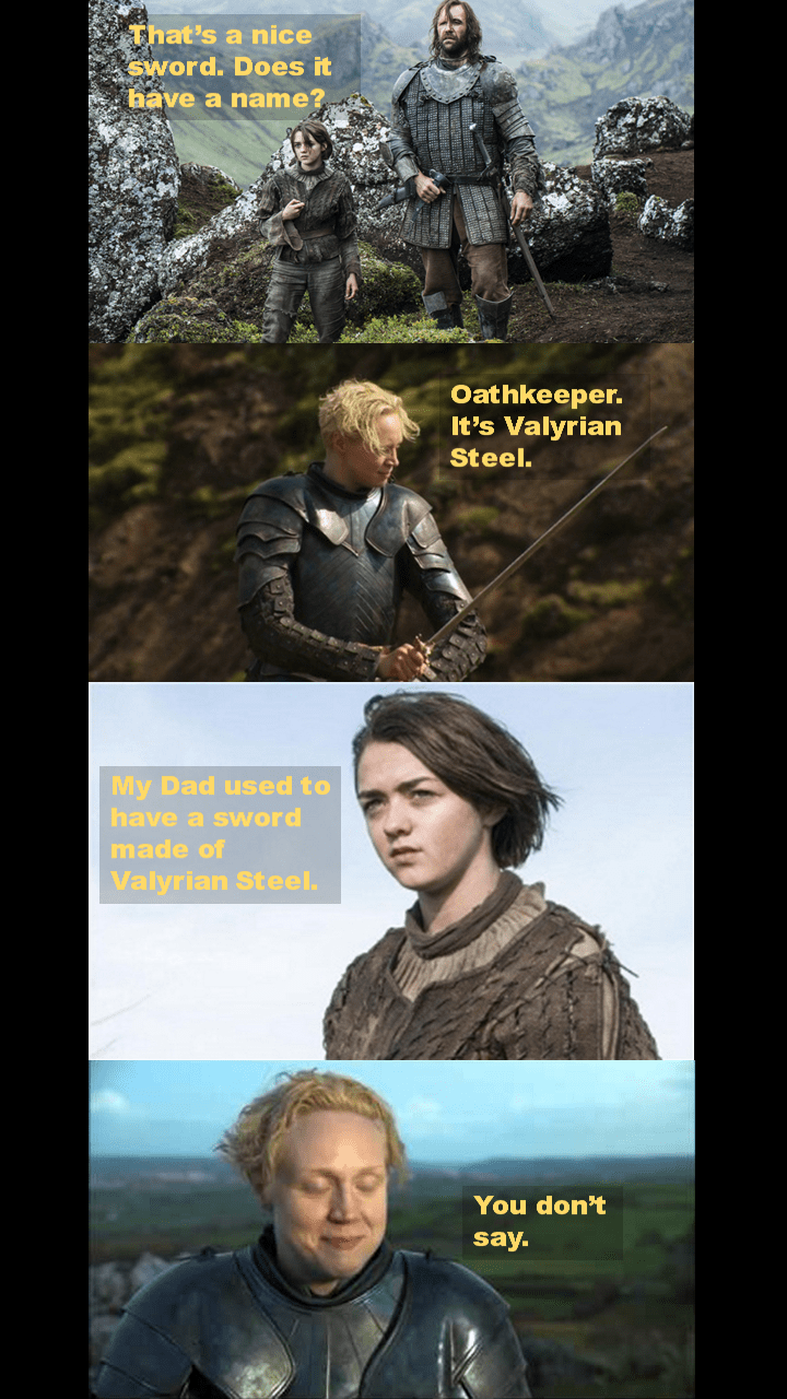 Game of Thrones shitpost about Brienne's sword being forged out of Ned Stark's
