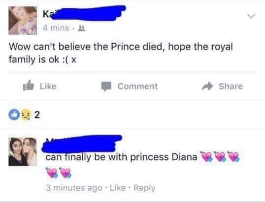 Text - Ka 4 mins Wow can't believe the Prince died, hope the royal family is ok :(x Like Comment Share 32 can finally be with princess Diana 3 minutes ago Like Reply