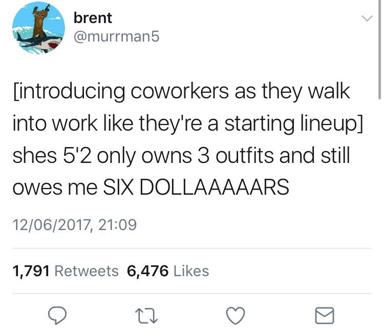 """monday meme with tweet that reads, """"[Introducing coworkers as they walk into work like they're a starting lineup] She's 5'2"""", only owns three outfits and still owes me SIX DOLLAAAAARS"""""""