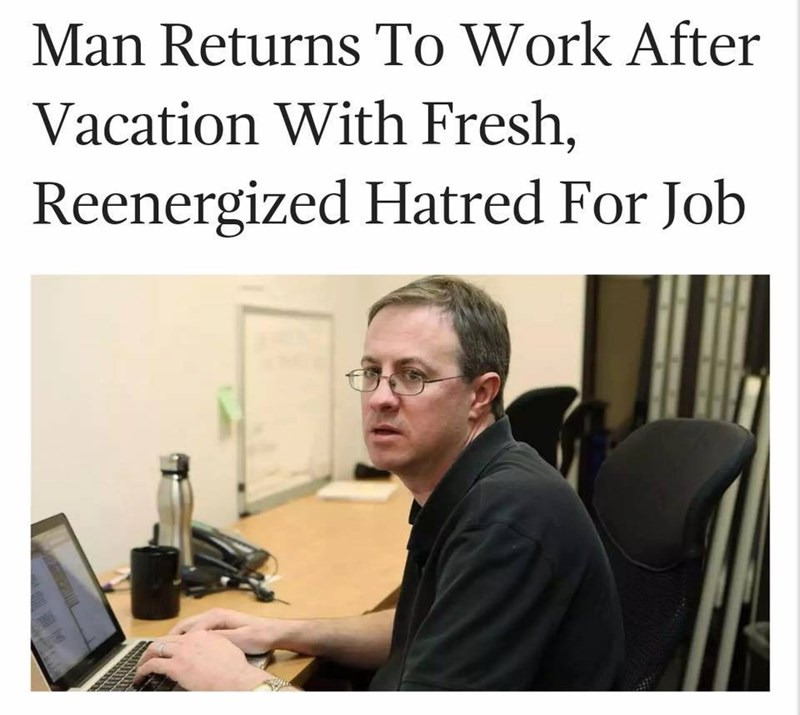 """monday memes - mondays meme with 'The Onion' headline that reads, """"Man returns to work after vacation with fresh, re-energized hatred for job"""" above a pic of a guy at a desk looking bored"""