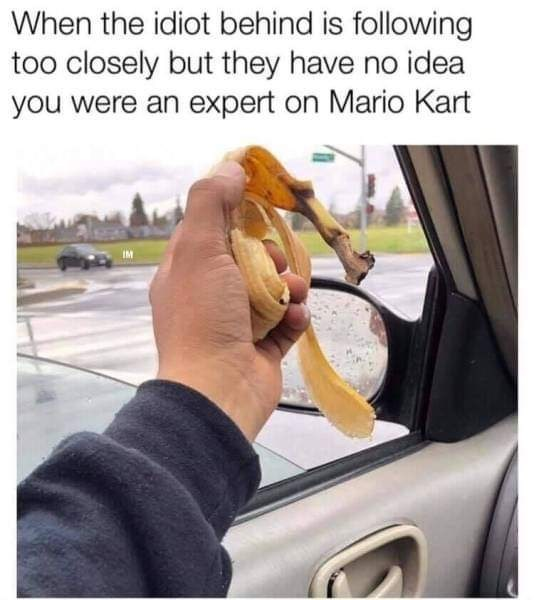 monday meme about mario kart in real life by throwing banana peels out of the car's window