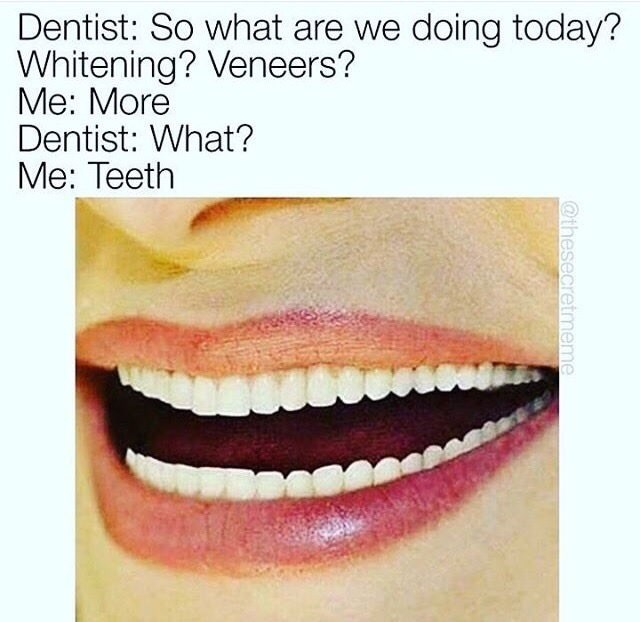 dumb meme about wanting more teeth